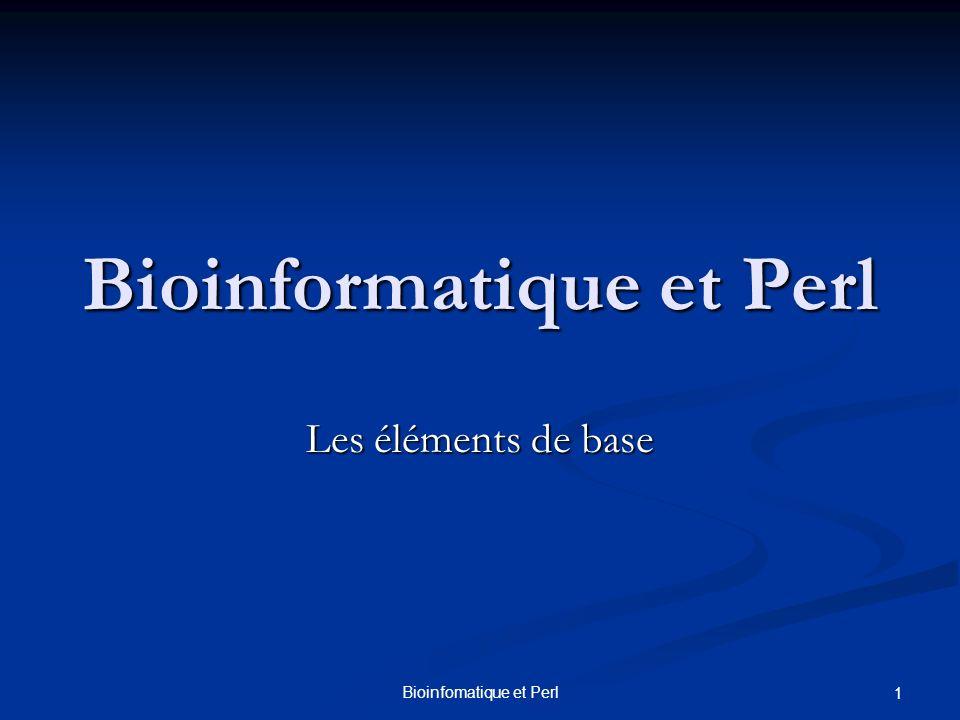 Bioinfomatique et Perl 1 Bioinformatique et Perl Les éléments de base