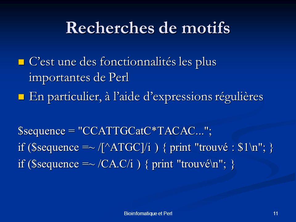 11Bioinfomatique et Perl Recherches de motifs Cest une des fonctionnalités les plus importantes de Perl Cest une des fonctionnalités les plus importan