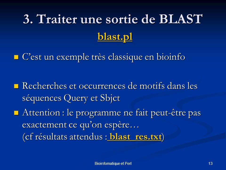 13Bioinfomatique et Perl 3. Traiter une sortie de BLAST blast.pl blast.pl Cest un exemple très classique en bioinfo Cest un exemple très classique en