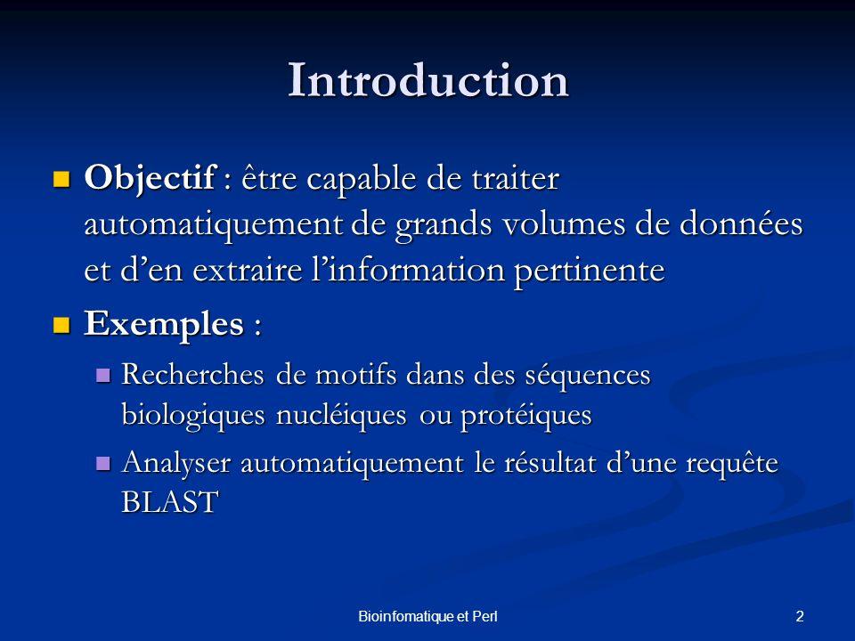 2Bioinfomatique et Perl Introduction Objectif : être capable de traiter automatiquement de grands volumes de données et den extraire linformation pert