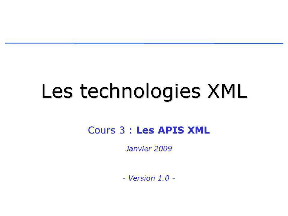 Les technologies XML Cours 3 : Les APIS XML Janvier 2009 - Version 1.0 -