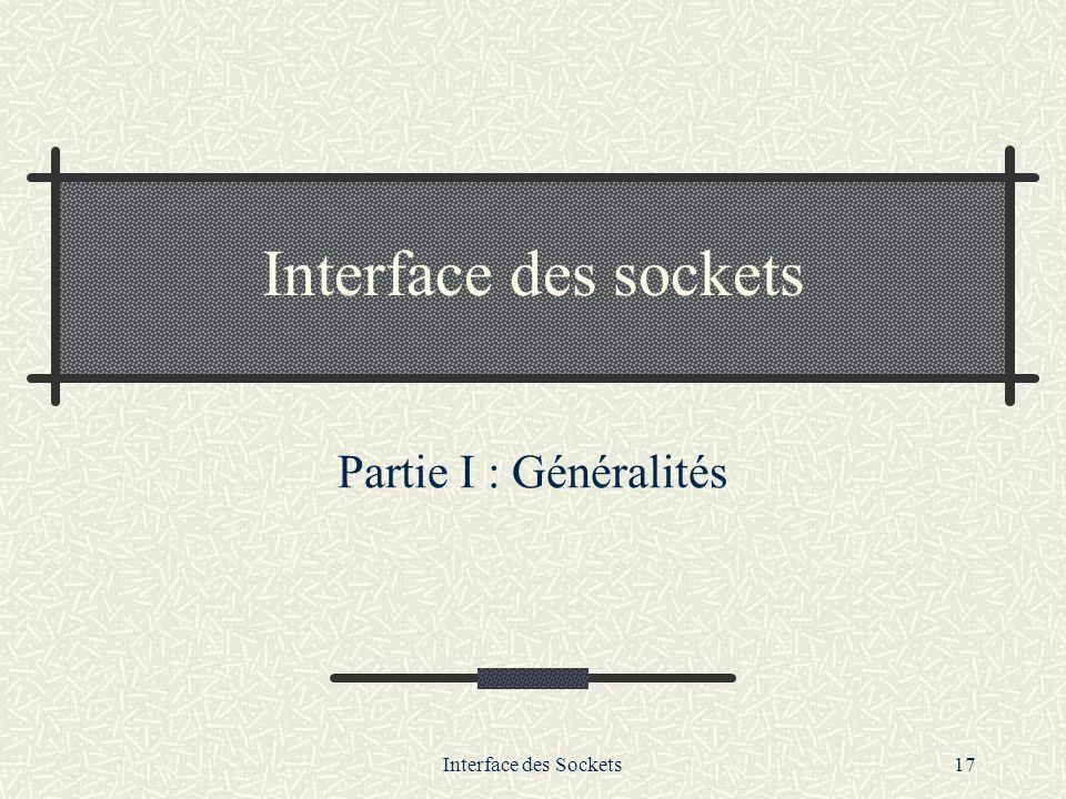 Interface des Sockets17 Interface des sockets Partie I : Généralités