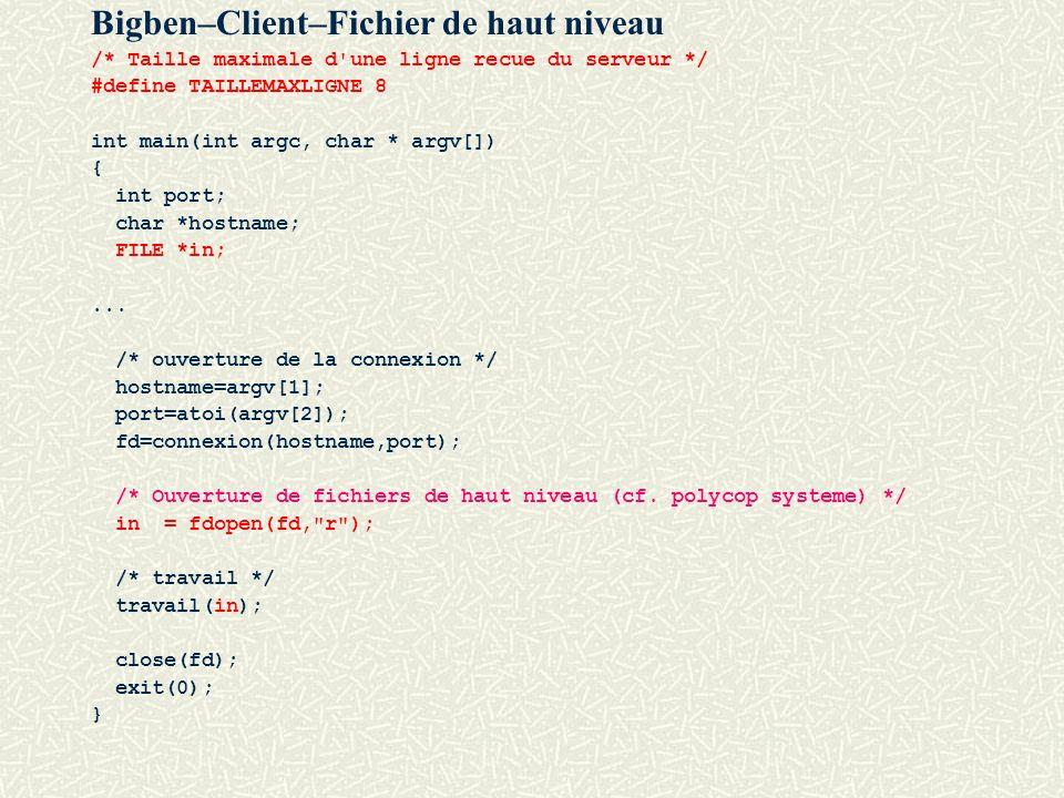 Bigben–Client–Fichier de haut niveau /* Taille maximale d'une ligne recue du serveur */ #define TAILLEMAXLIGNE 8 int main(int argc, char * argv[]) { i