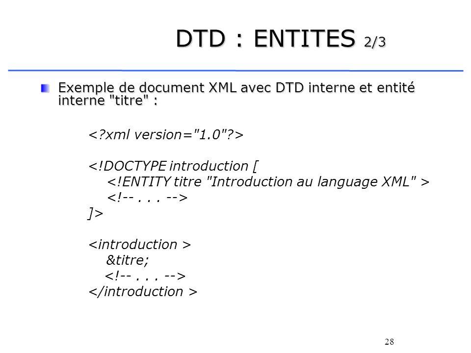 28 DTD : ENTITES 2/3 Exemple de document XML avec DTD interne et entité interne