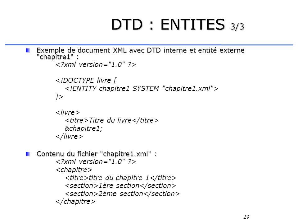 29 DTD : ENTITES 3/3 Exemple de document XML avec DTD interne et entité externe