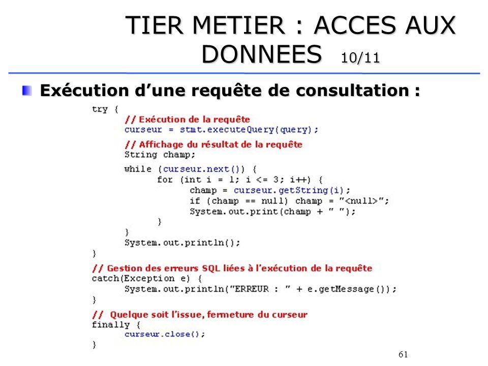 61 TIER METIER : ACCES AUX DONNEES 10/11 Exécution dune requête de consultation :