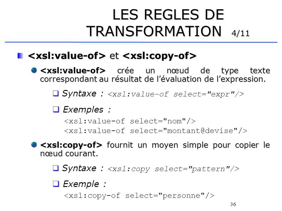 36 LES REGLES DE TRANSFORMATION 4/11 et et crée un nœud de type texte correspondant au résultat de lévaluation de lexpression. crée un nœud de type te