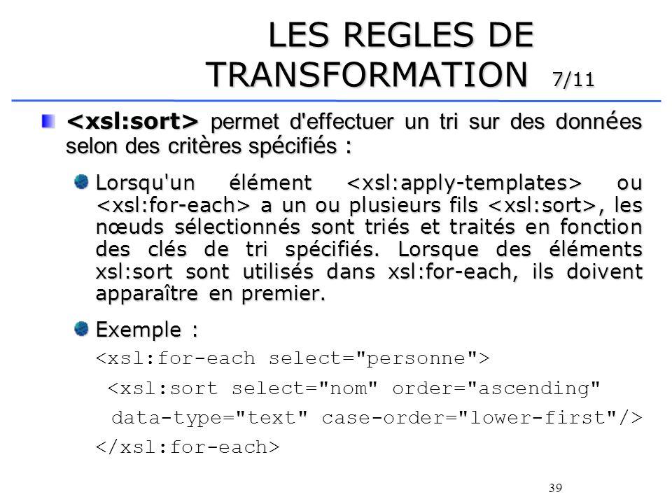 39 LES REGLES DE TRANSFORMATION 7/11 permet d'effectuer un tri sur des donn é es selon des crit è res sp é cifi é s : permet d'effectuer un tri sur de