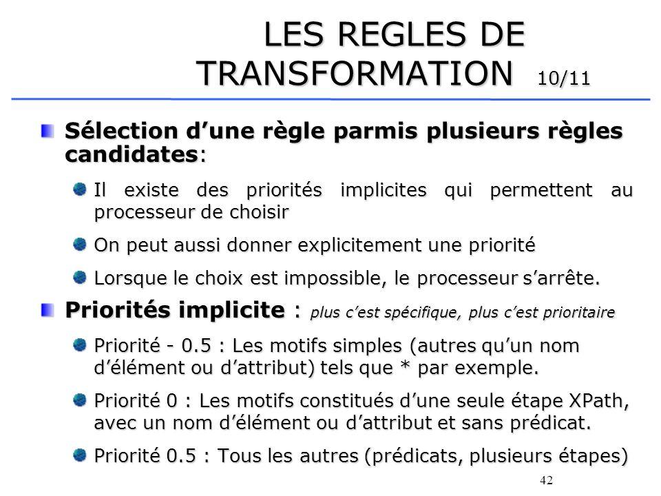 42 LES REGLES DE TRANSFORMATION 10/11 Sélection dune règle parmis plusieurs règles candidates: Il existe des priorités implicites qui permettent au pr