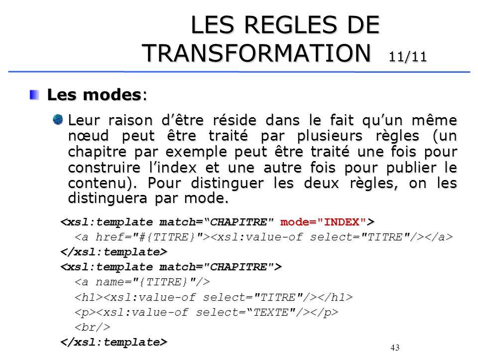 43 LES REGLES DE TRANSFORMATION 11/11 Les modes: Leur raison dêtre réside dans le fait quun même nœud peut être traité par plusieurs règles (un chapit
