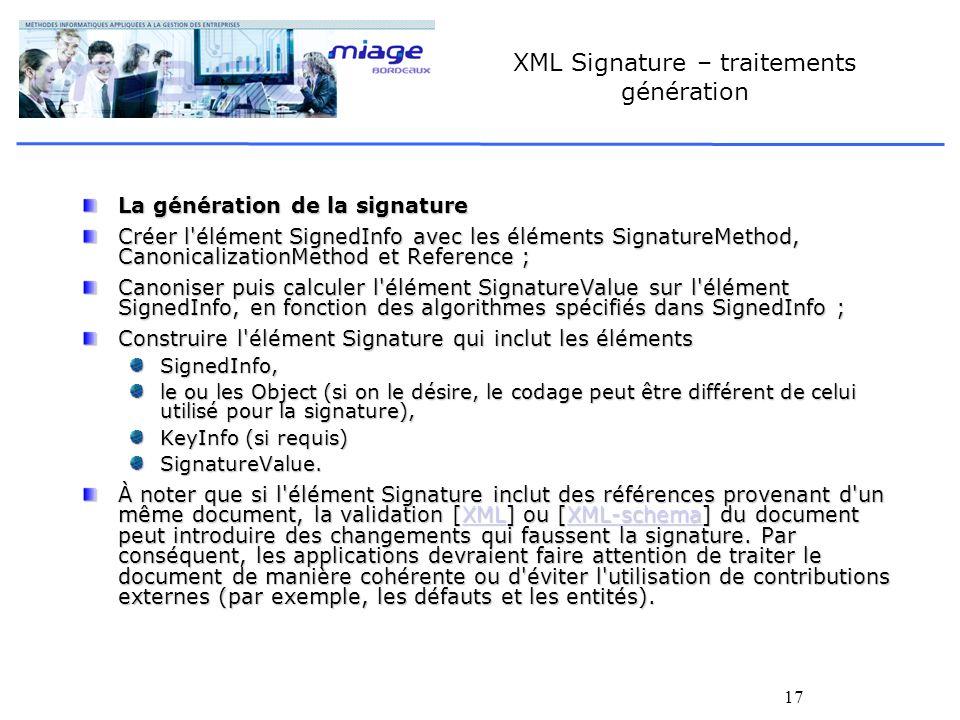 17 XML Signature – traitements génération La génération de la signature Créer l'élément SignedInfo avec les éléments SignatureMethod, Canonicalization