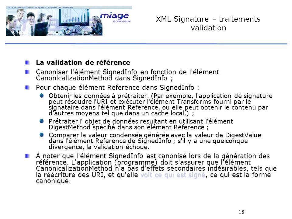 18 XML Signature – traitements validation La validation de référence Canoniser l'élément SignedInfo en fonction de l'élément CanonicalizationMethod da