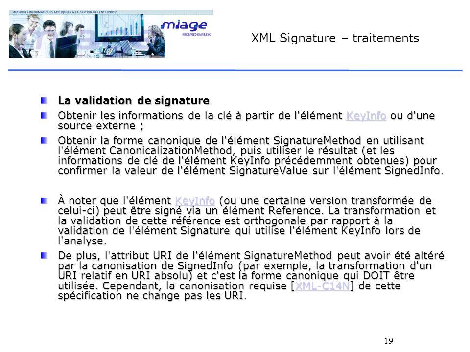 19 XML Signature – traitements La validation de signature Obtenir les informations de la clé à partir de l'élément KeyInfo ou d'une source externe ; K