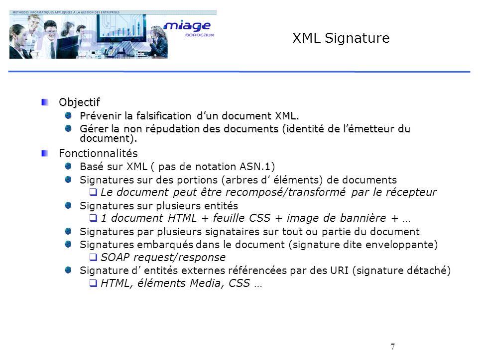 7 XML Signature Objectif Prévenir la falsification dun document XML. Gérer la non répudation des documents (identité de lémetteur du document). Foncti