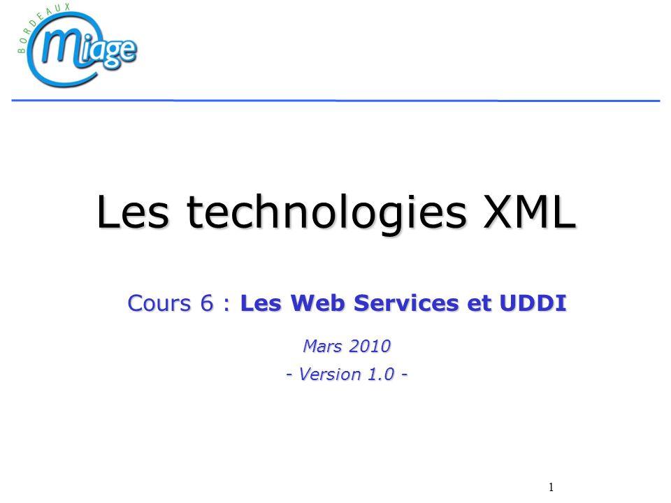 1 Les technologies XML Cours 6 : Les Web Services et UDDI Mars 2010 - Version 1.0 -