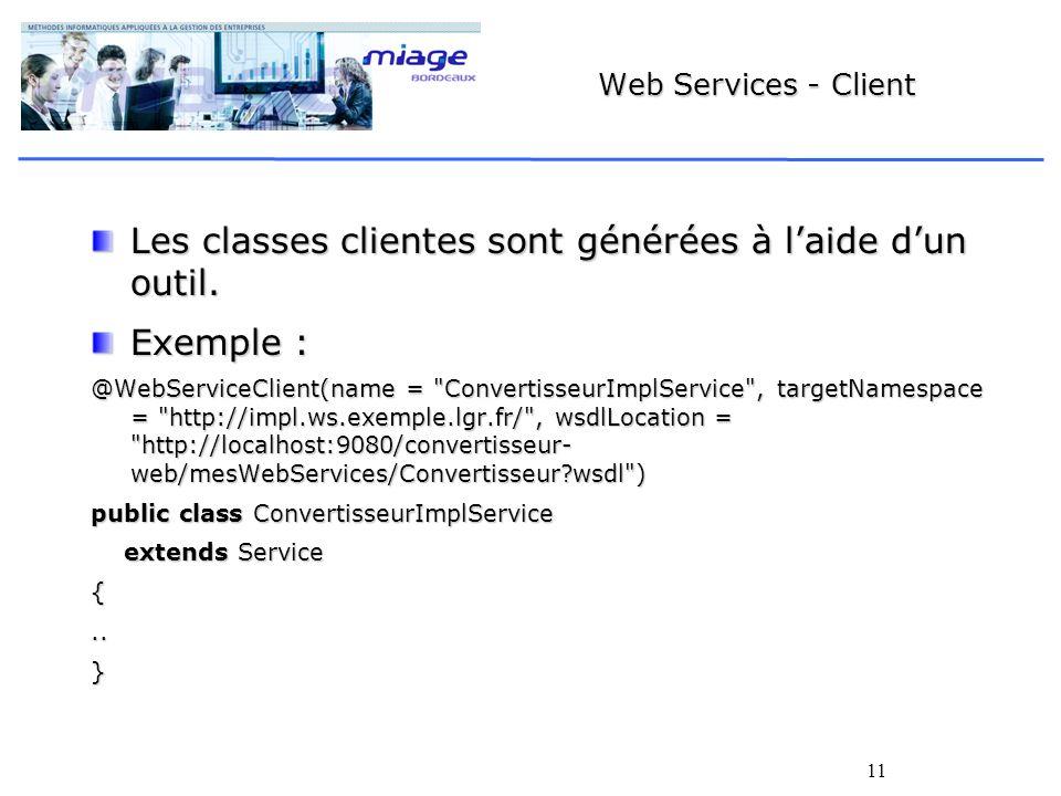 11 Web Services - Client Les classes clientes sont générées à laide dun outil. Exemple : @WebServiceClient(name =