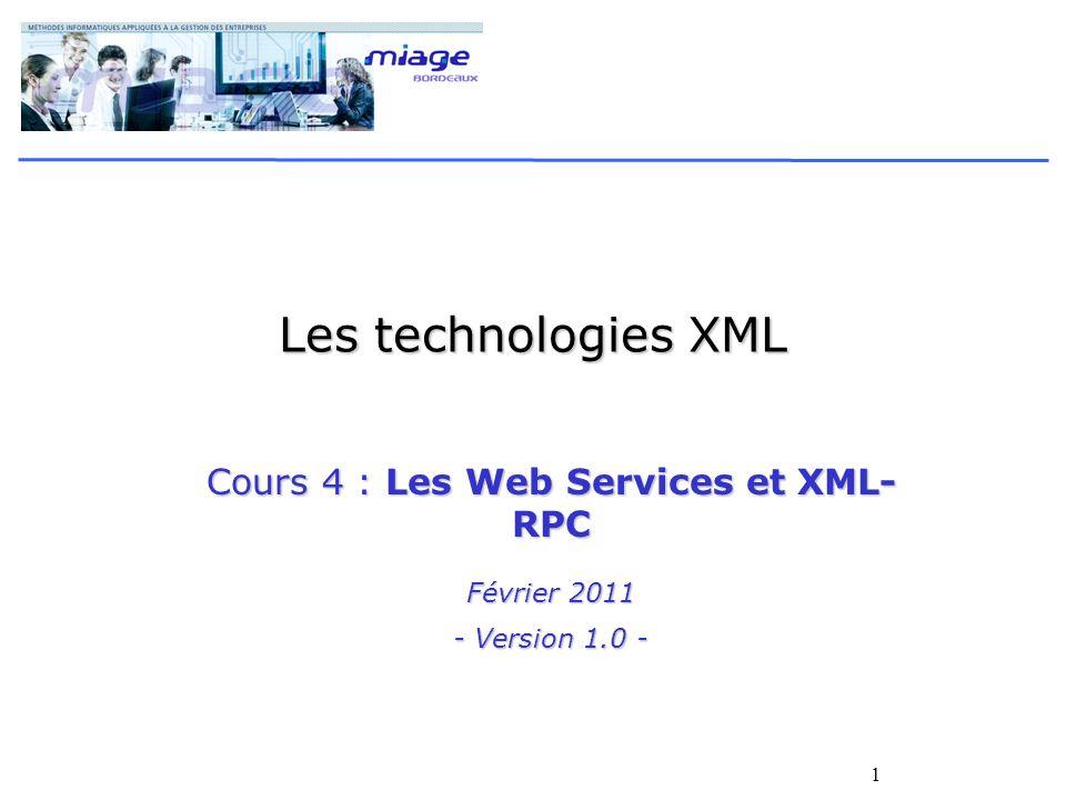 1 Les technologies XML Cours 4 : Les Web Services et XML- RPC Février 2011 - Version 1.0 -