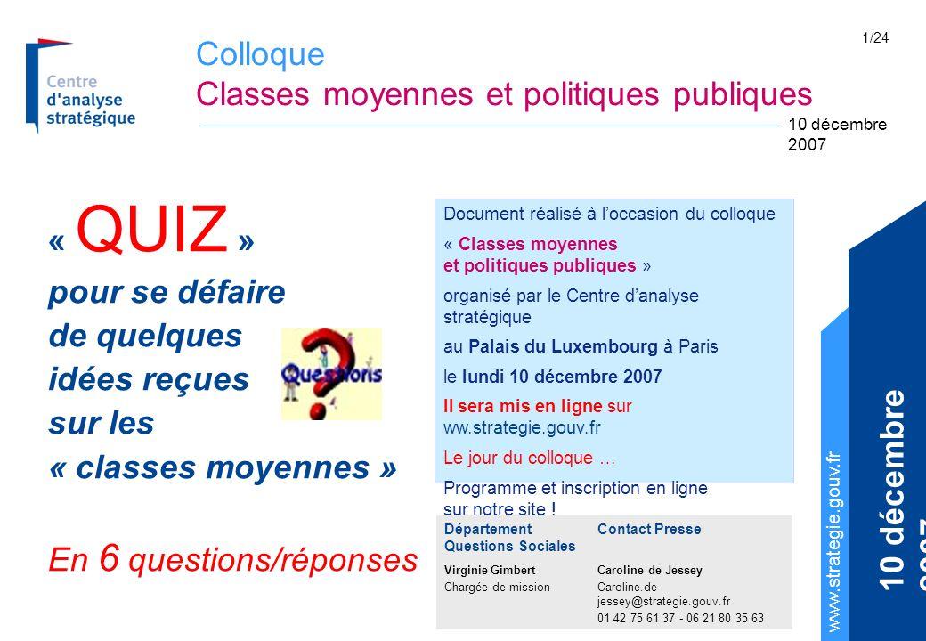 Colloque Classes moyennes et politiques publiques www.strategie.gouv.fr 10 décembre 2007 1/24 « QUIZ » pour se défaire de quelques idées reçues sur le