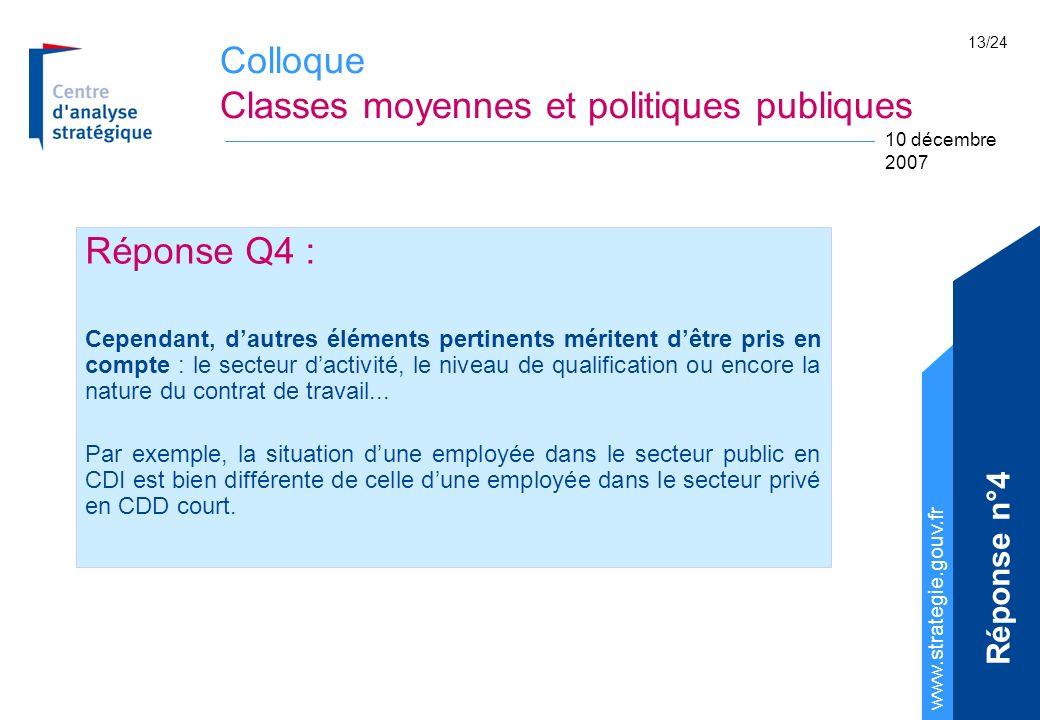 Colloque Classes moyennes et politiques publiques www.strategie.gouv.fr 10 décembre 2007 13/24 Réponse Q4 : Cependant, dautres éléments pertinents méritent dêtre pris en compte : le secteur dactivité, le niveau de qualification ou encore la nature du contrat de travail...