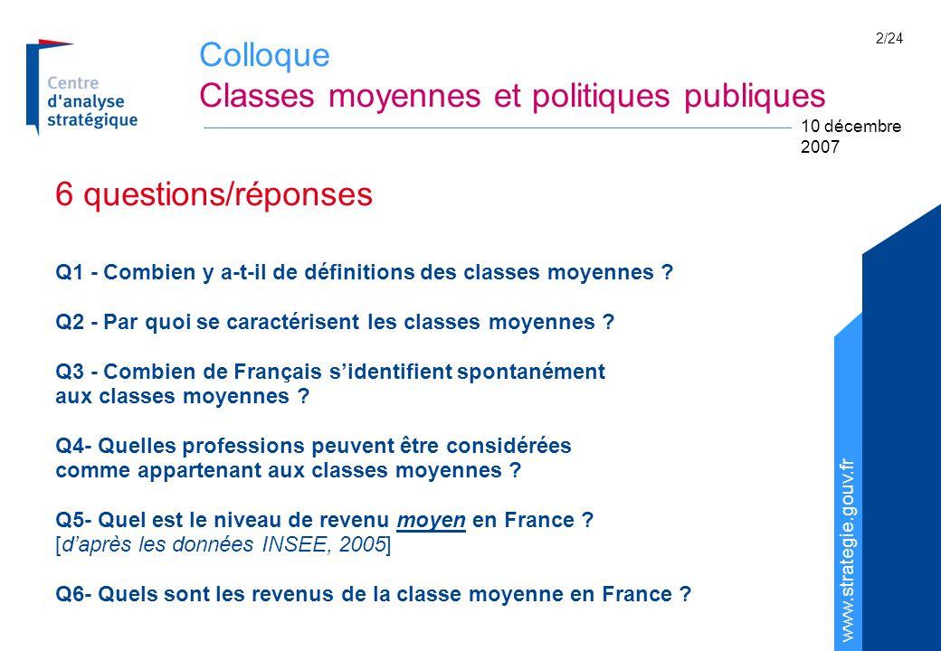 Colloque Classes moyennes et politiques publiques www.strategie.gouv.fr 10 décembre 2007 2/24 6 questions/réponses Q1 - Combien y a-t-il de définition