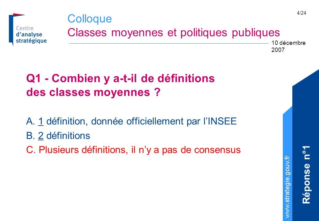Colloque Classes moyennes et politiques publiques www.strategie.gouv.fr 10 décembre 2007 5/24 Réponse Q1 : Il ny a aucune définition officielle des classes moyennes.