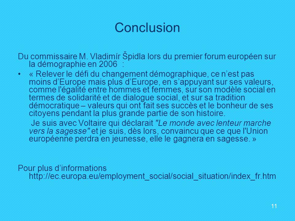 11 Conclusion Du commissaire M. Vladimír Špidla lors du premier forum européen sur la démographie en 2006 : « Relever le défi du changement démographi