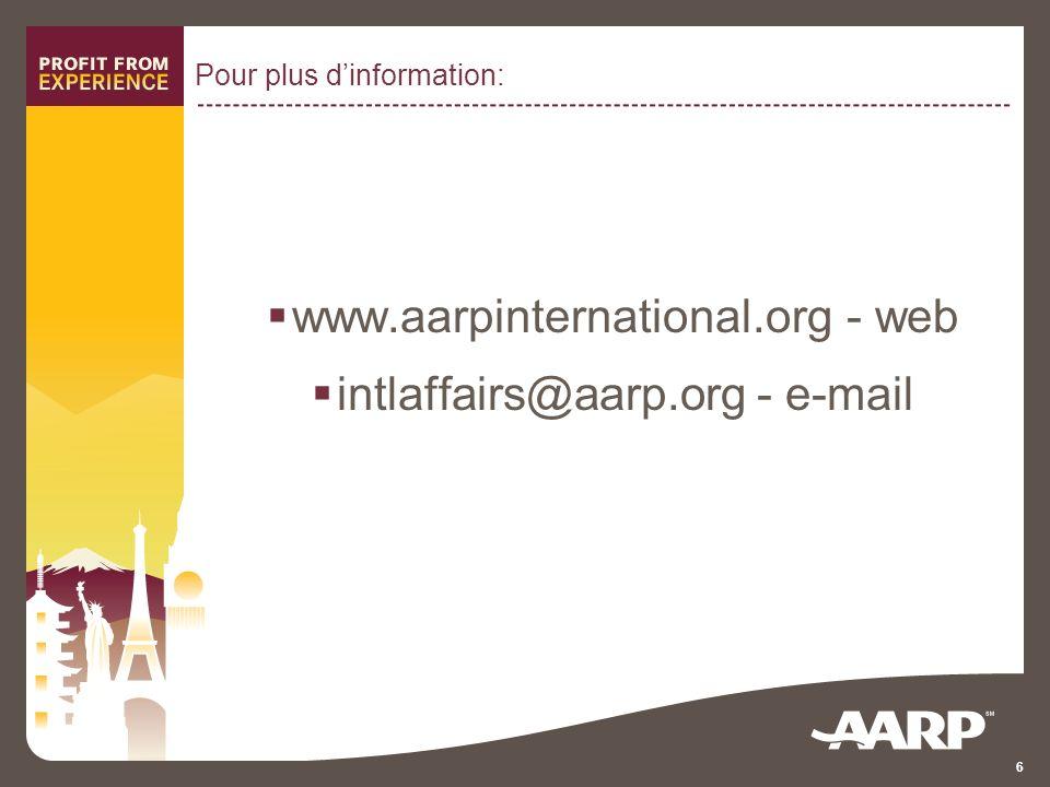 6 Pour plus dinformation: www.aarpinternational.org - web intlaffairs@aarp.org - e-mail