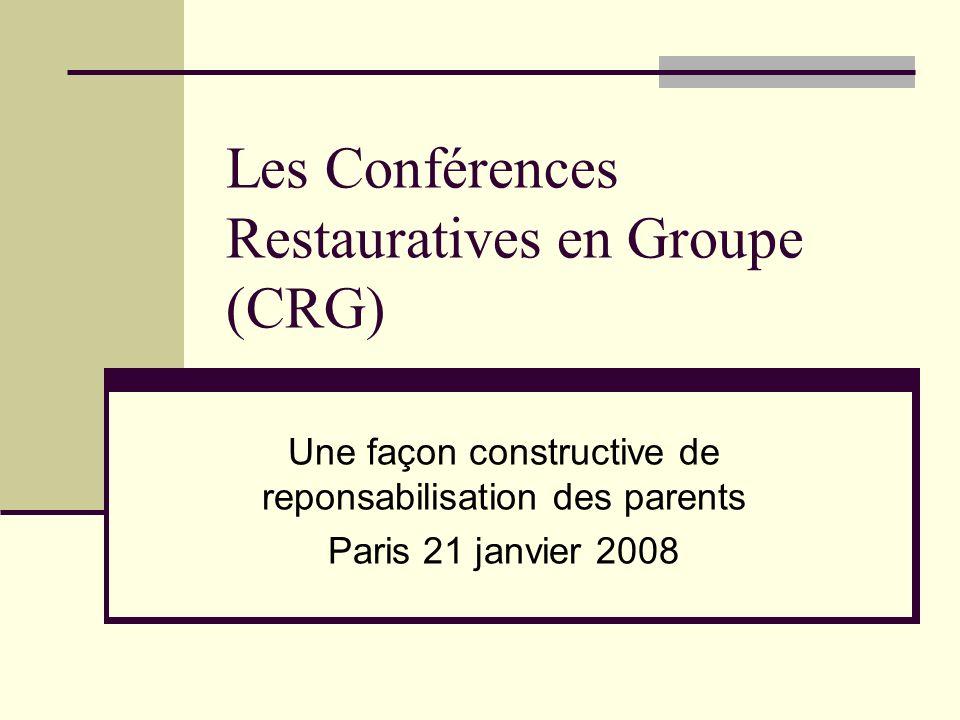 Les Conférences Restauratives en Groupe (CRG) Une façon constructive de reponsabilisation des parents Paris 21 janvier 2008