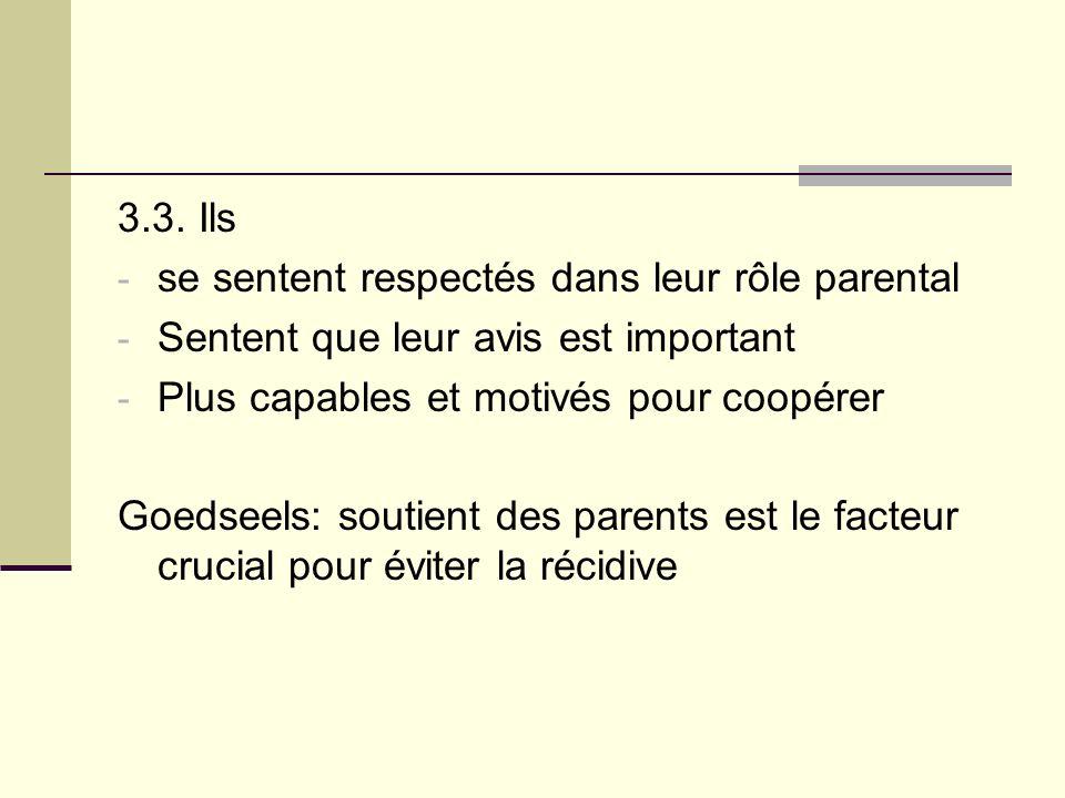 3.3. Ils - se sentent respectés dans leur rôle parental - Sentent que leur avis est important - Plus capables et motivés pour coopérer Goedseels: sout