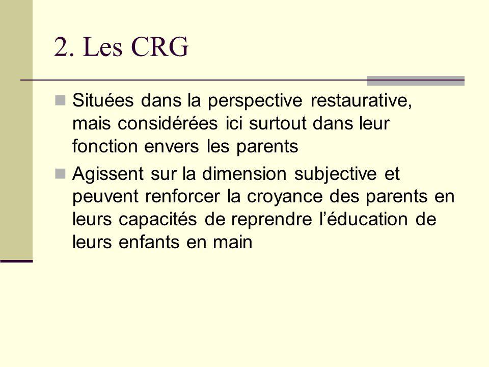 2. Les CRG Situées dans la perspective restaurative, mais considérées ici surtout dans leur fonction envers les parents Agissent sur la dimension subj