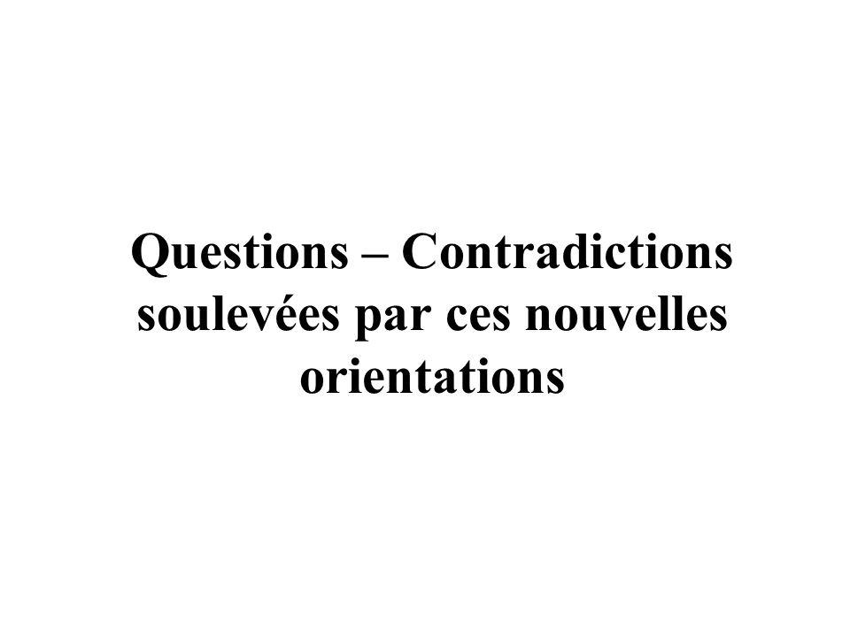 Questions – Contradictions soulevées par ces nouvelles orientations