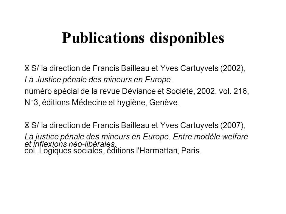 Publications disponibles S/ la direction de Francis Bailleau et Yves Cartuyvels (2002), La Justice pénale des mineurs en Europe. numéro spécial de la
