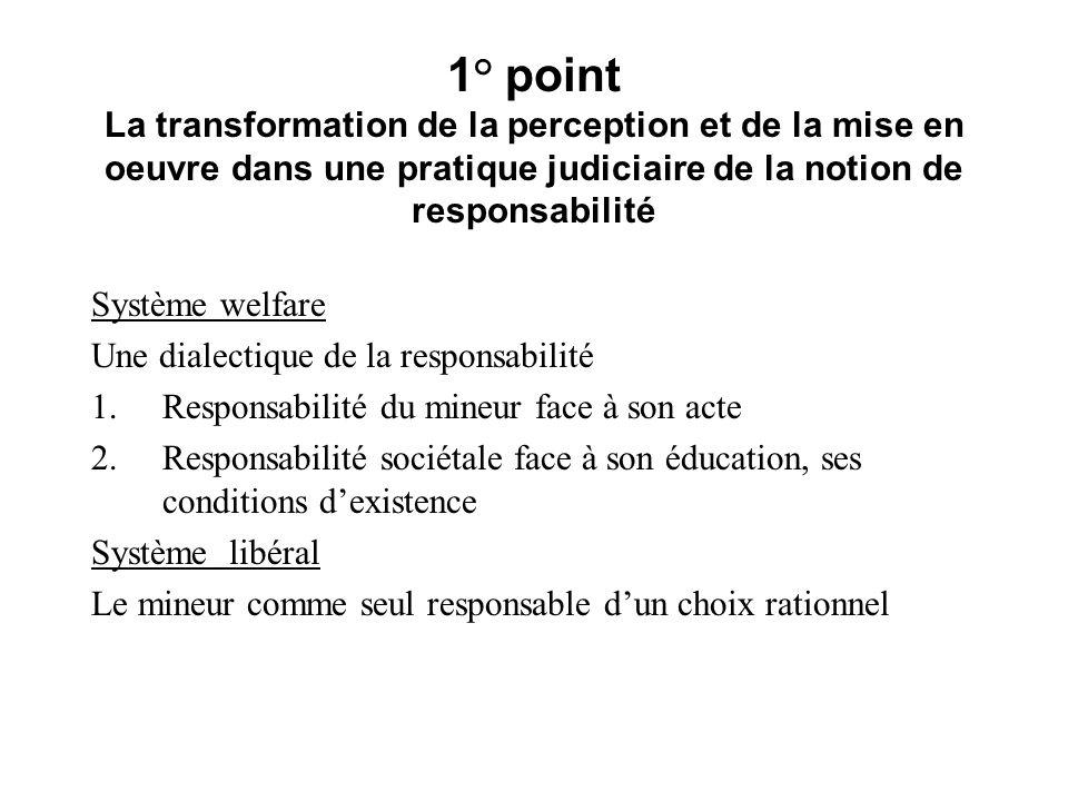 1° point La transformation de la perception et de la mise en oeuvre dans une pratique judiciaire de la notion de responsabilité Système welfare Une di