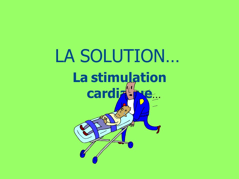 LA SOLUTION… La stimulation cardiaque...
