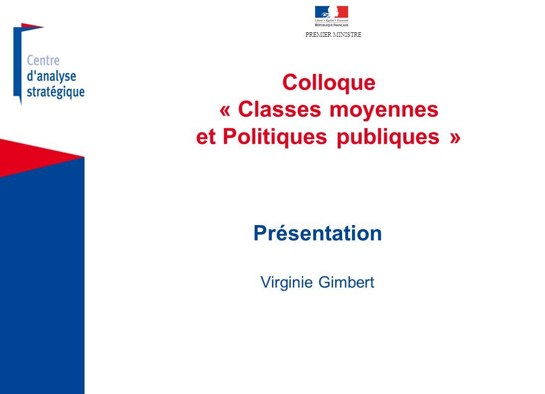PREMIER MINISTRE Colloque « Classes moyennes et Politiques publiques » Présentation Virginie Gimbert