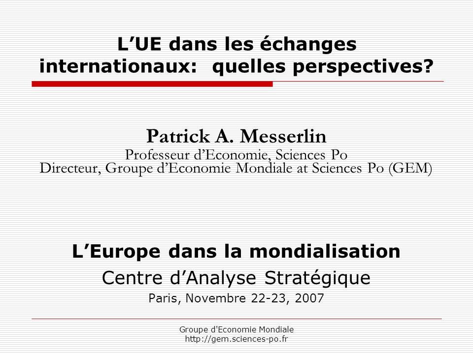 Groupe d Economie Mondiale http://gem.sciences-po.fr LUE dans les échanges internationaux: quelles perspectives.
