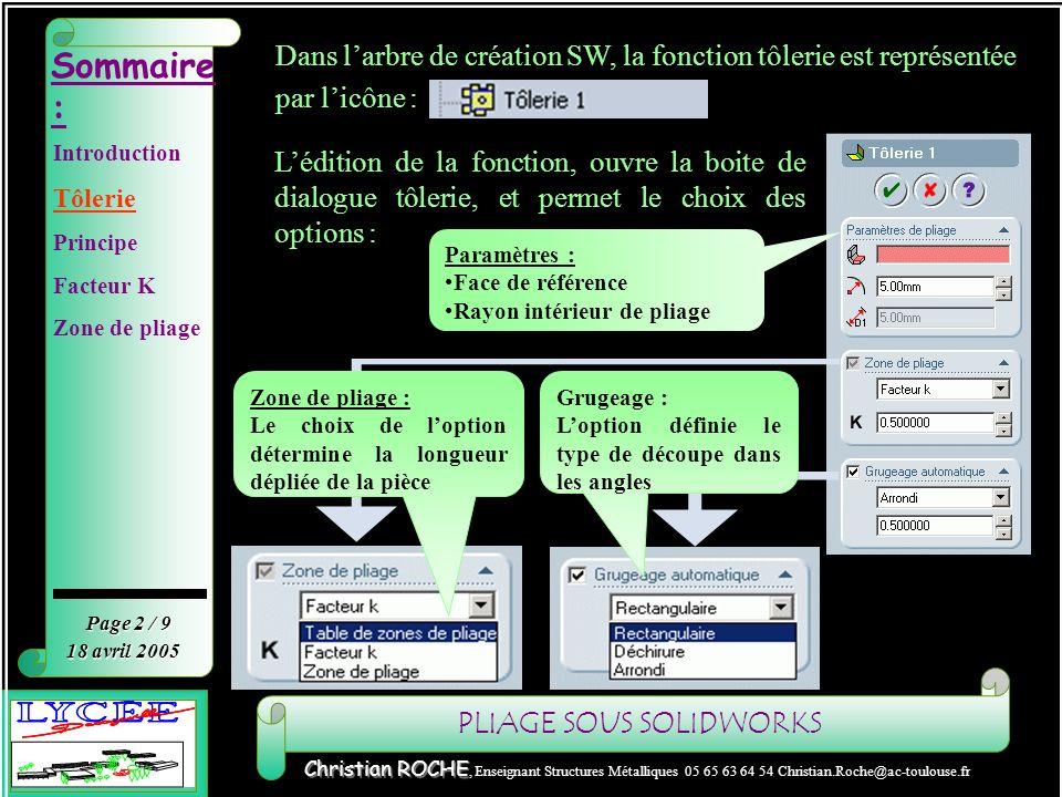 PLIAGE SOUS SOLIDWORKS Sommaire : Page 2 / 9 Christian ROCHE Christian ROCHE, Enseignant Structures Métalliques 05 65 63 64 54 Christian.Roche@ac-toul