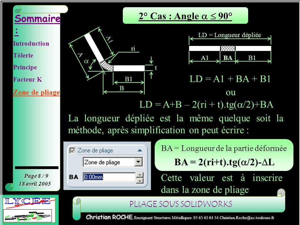 PLIAGE SOUS SOLIDWORKS Sommaire : Page 8 / 9 Christian ROCHE Christian ROCHE, Enseignant Structures Métalliques 05 65 63 64 54 Christian.Roche@ac-toul