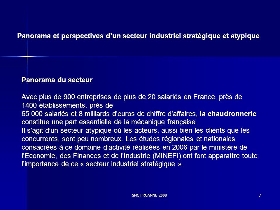 7 Panorama et perspectives dun secteur industriel stratégique et atypique Panorama du secteur Avec plus de 900 entreprises de plus de 20 salariés en France, près de 1400 établissements, près de 65 000 salariés et 8 milliards deuros de chiffre daffaires, la chaudronnerie constitue une part essentielle de la mécanique française.