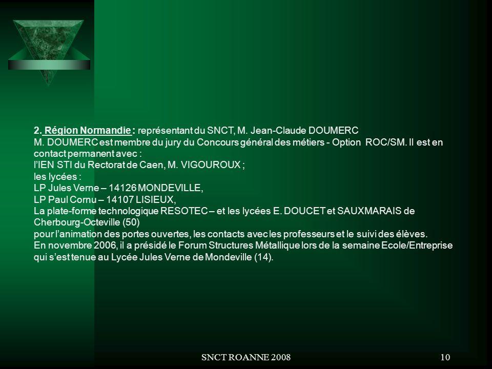 SNCT ROANNE 200810 2. Région Normandie : représentant du SNCT, M. Jean-Claude DOUMERC M. DOUMERC est membre du jury du Concours général des métiers -