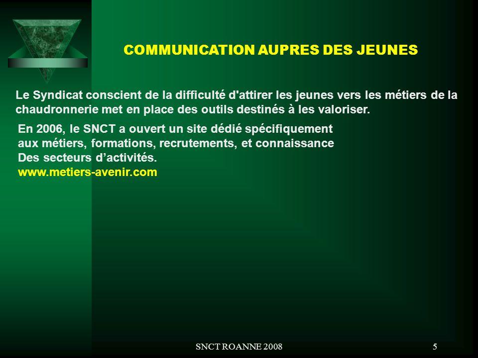 SNCT ROANNE 20085 COMMUNICATION AUPRES DES JEUNES Le Syndicat conscient de la difficulté d'attirer les jeunes vers les métiers de la chaudronnerie met