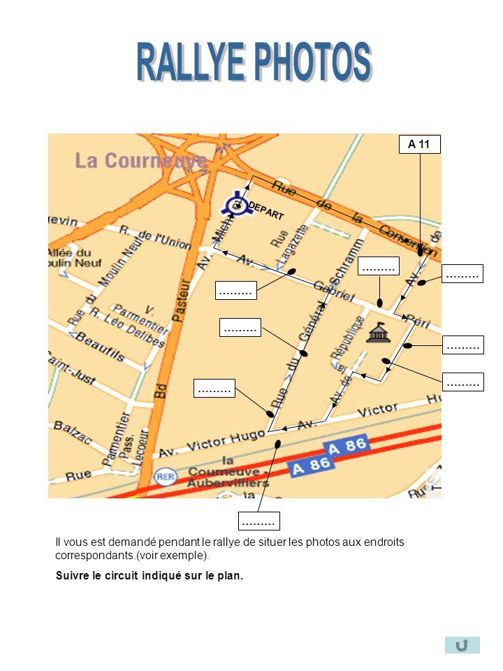……… A 11 ……… Il vous est demandé pendant le rallye de situer les photos aux endroits correspondants.(voir exemple). Suivre le circuit indiqué sur le p