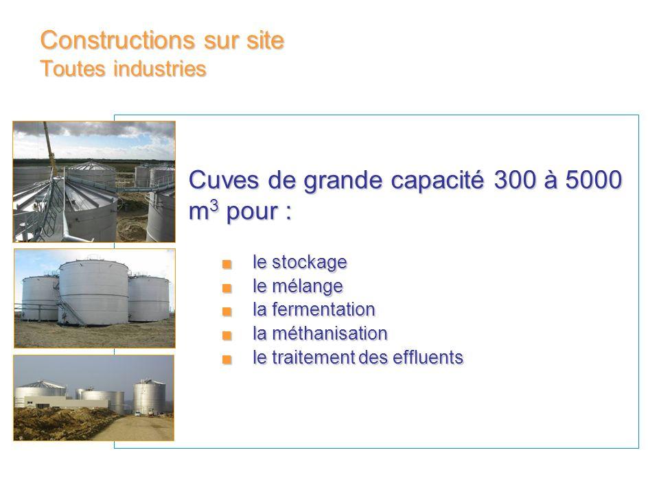 Constructions sur site Toutes industries Cuves de grande capacité 300 à 5000 m 3 pour : le stockagele stockage le mélangele mélange la fermentationla
