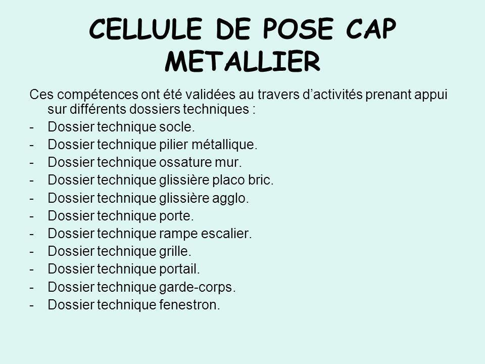 CELLULE DE POSE CAP METALLIER Ces compétences ont été validées au travers dactivités prenant appui sur différents dossiers techniques : -Dossier techn