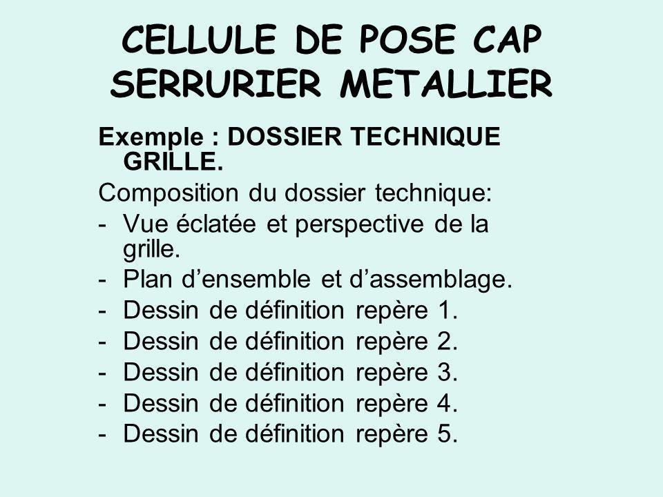 CELLULE DE POSE CAP SERRURIER METALLIER Exemple : DOSSIER TECHNIQUE GRILLE. Composition du dossier technique: -Vue éclatée et perspective de la grille