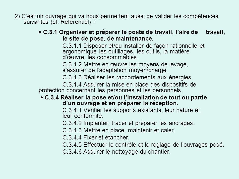 2) Cest un ouvrage qui va nous permettent aussi de valider les compétences suivantes (cf. Référentiel) : C.3.1 Organiser et préparer le poste de trava