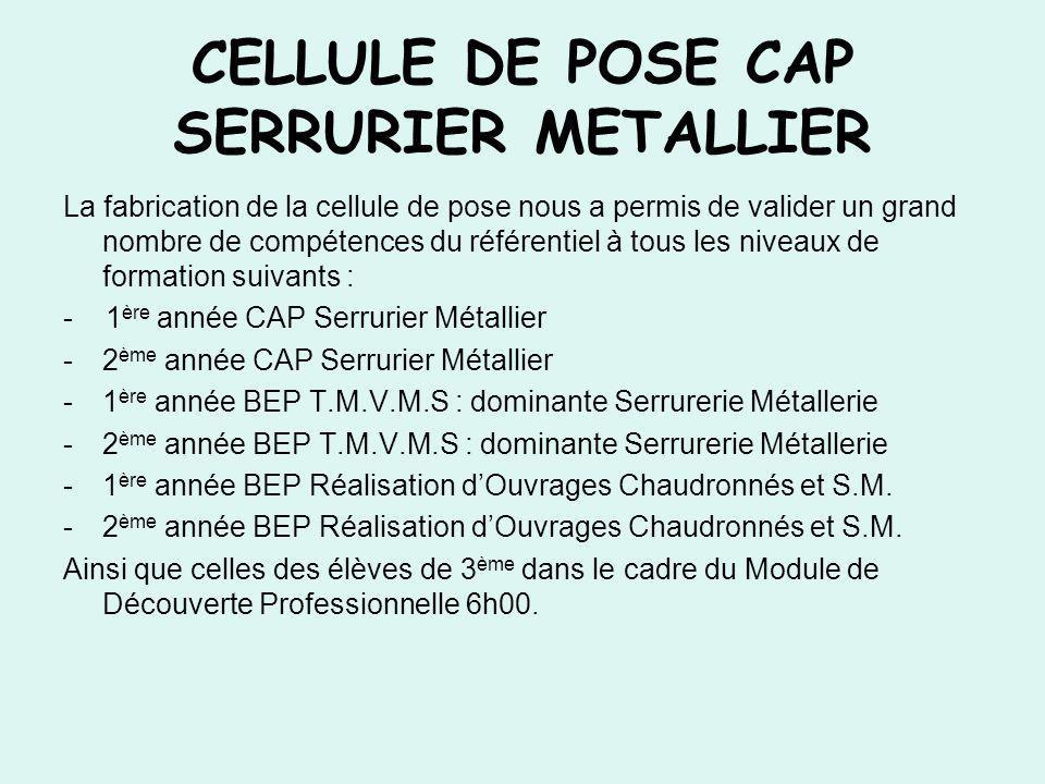 CELLULE DE POSE CAP SERRURIER METALLIER La fabrication de la cellule de pose nous a permis de valider un grand nombre de compétences du référentiel à