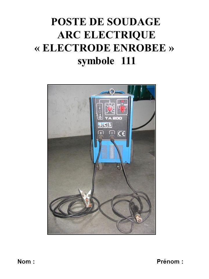 POSTE DE SOUDAGE ARC ELECTRIQUE « ELECTRODE ENROBEE » symbole 111 Nom : Prénom :