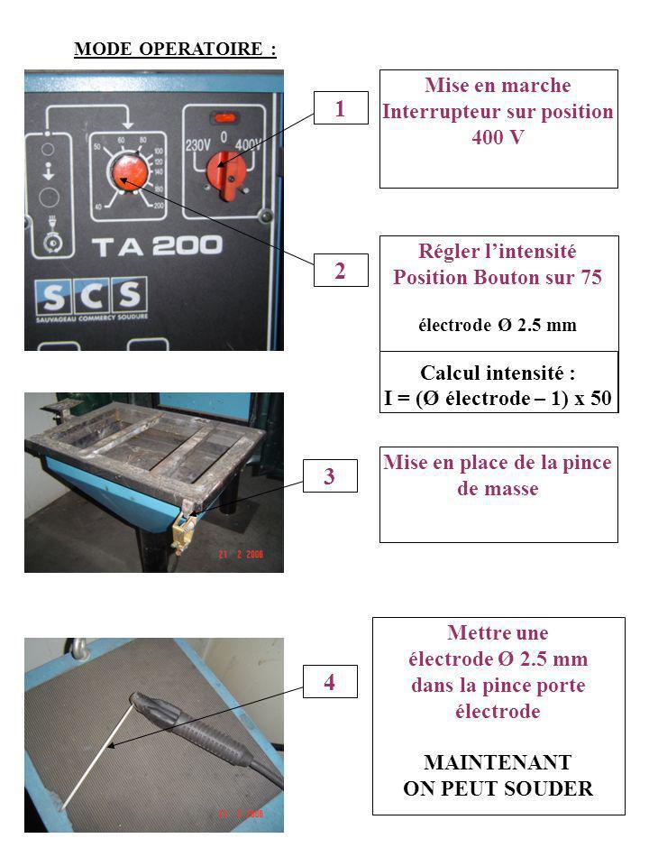 MODE OPERATOIRE : Mise en marche Interrupteur sur position 400 V 1 Régler lintensité Position Bouton sur 75 électrode Ø 2.5 mm Calcul intensité : I =