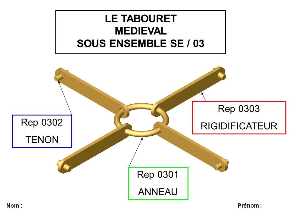 LE TABOURET MEDIEVAL SOUS ENSEMBLE SE / 03 Nom :Prénom : Rep 0303 RIGIDIFICATEUR Rep 0301 ANNEAU Rep 0302 TENON